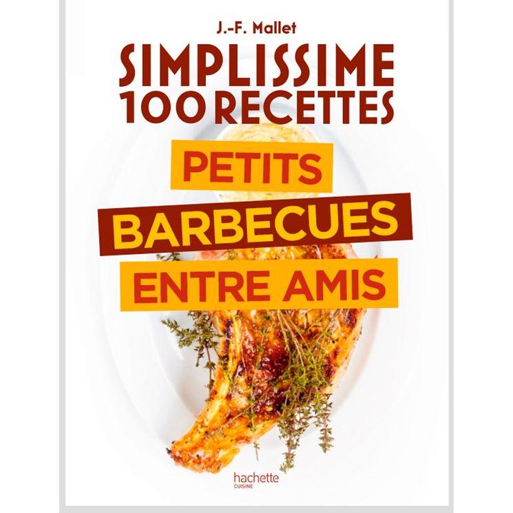 Simplissime 100 recettes : Barbecue entre amis - Hachette Pratique